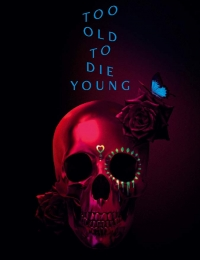 Watch Movie Too Old to Die Young - Season 1